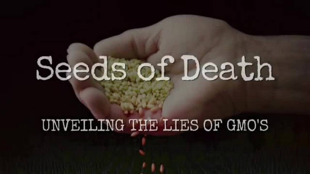 SEEDS OF DEATH: UNVEILING THE LIES OF GMOs